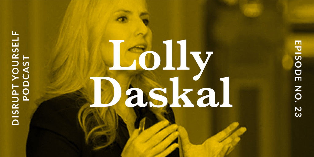 Lolly Daskal - Episode 23 Disrupt Yourself Podcast