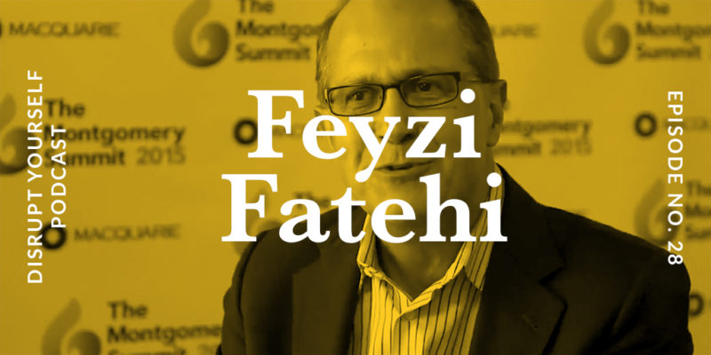 Feyzi Fatehi Disrupt Yourself Podcast
