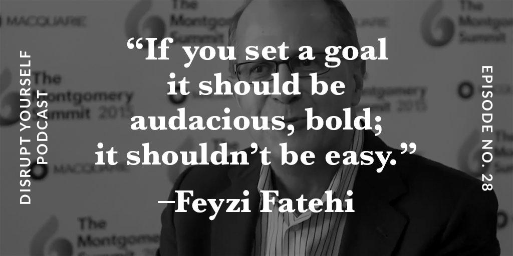Feyzi Fatehi DIsrupt Yourself Podcast