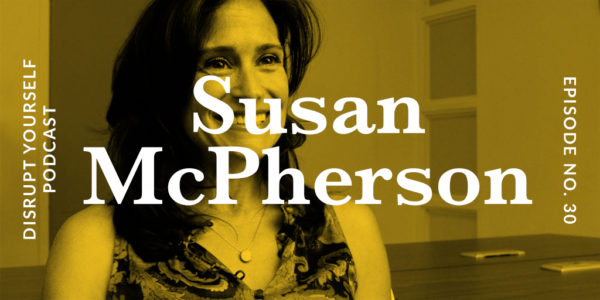 Susan McPherson - Disrupt Yourself Podcast