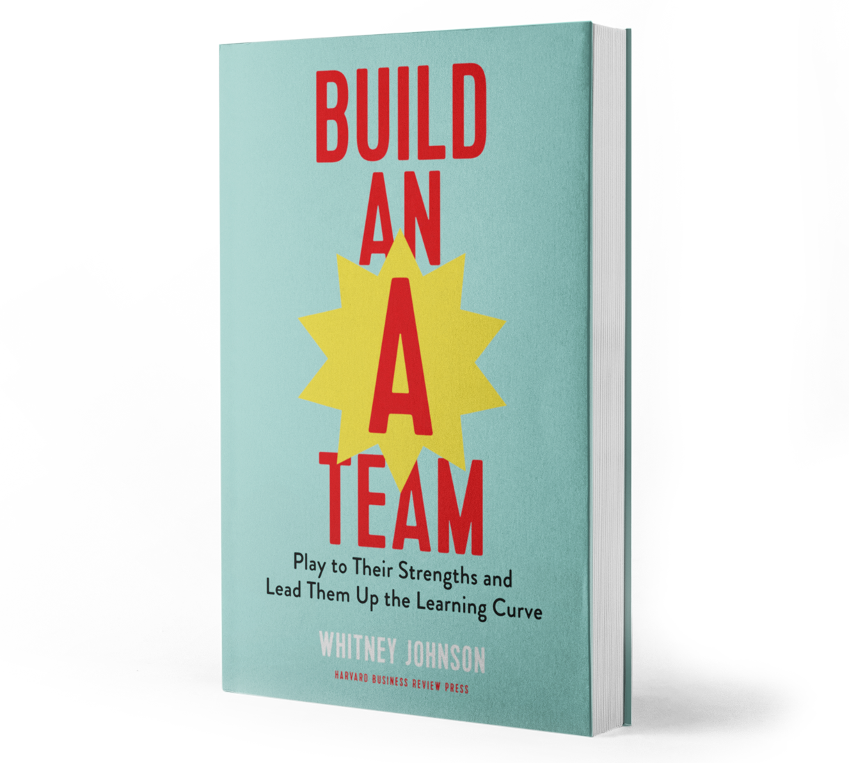 Build An A Team by Whitney Johnson