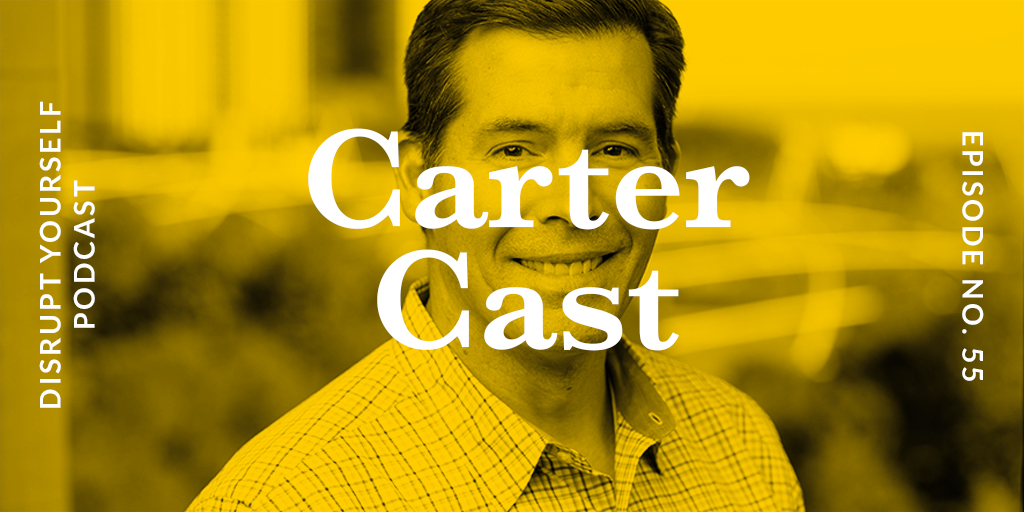 Carter Cast - Disrupt Yourself Podcast