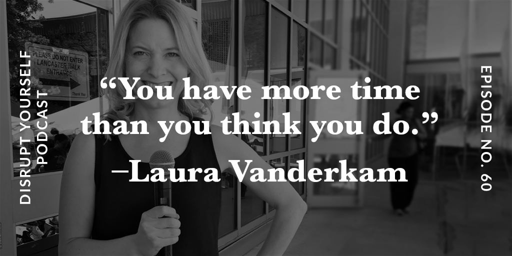 Laura Vanderkam - You have more time than you think you do.