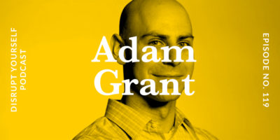 Adam Grant - Disrupt Yourself Podcast with Whitney Johnson